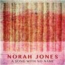 Norah Jones:  A song with no name