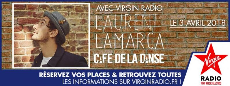 Laurent Lamarca:  Au Café de la Danse le 3 avril avec Virgin Radio !