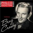 Bing Crosby:  Philco radio time starring bing crosby