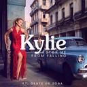 Kylie Minogue:  Stop me from falling