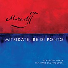 CD, critique. MOZART:  MITRIDATE, re di Ponto. Bevan, Banks. Classical Opera. Ian Page